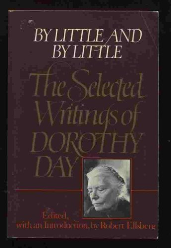 9780394714325: By Little & By Little: The Selected Writings of Dorothy Day