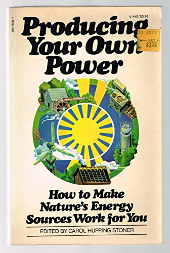 9780394714400: Producing your own power: How to make nature's energy sources work for you