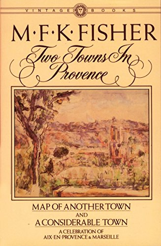 9780394716312: Two Towns in Provence: Map of Another Town and a Considerable Town, a Celebration of Aix-En-Provence & Marseille