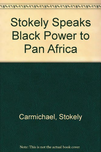 Stokely Speaks - Black power Back to Pan-Africanism: Carmichael, Stokely