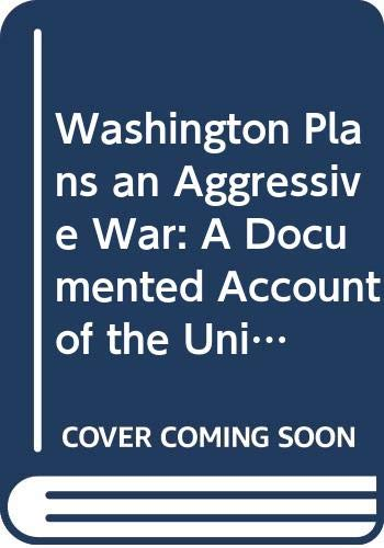9780394716978: Washington Plans an Aggressive War: A Documented Account of the United States Adventure in Indochina