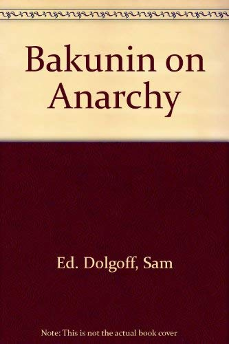 9780394717838: Bakunin on Anarchy: Selected Works by the Activist-Founder of World Anarchism