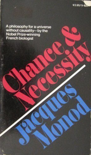 Chance and Necessity: An Essay on the Natural Philosophy of Modern Biology