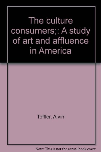 9780394718484: The culture consumers;: A study of art and affluence in America