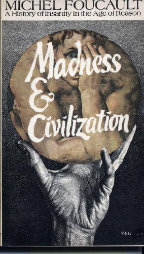 Madness And Civilization.: A History Of Insanity In The Age Of Reason.: Foucault, Michel.