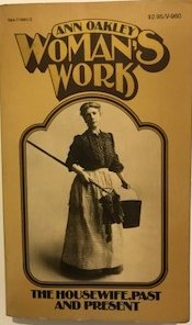 Woman's Work: The Housewife, Past and Present (9780394719603) by Ann Oakley