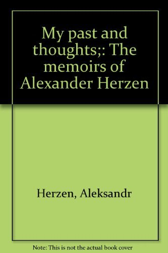 My past and thoughts;: The memoirs of: Herzen, Aleksandr