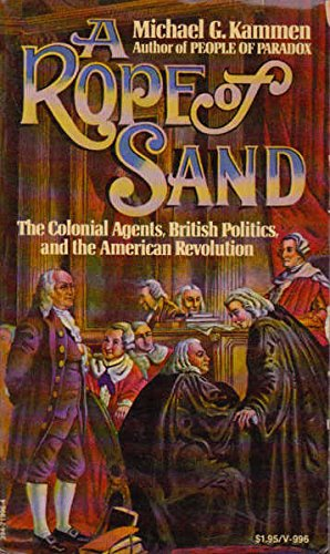 A rope of sand;: The colonial agents,: Kammen, Michael G