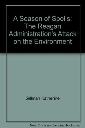 A Season of Spoils: The Reagan Administration's Attack on the Environment: Lash, Jonathan