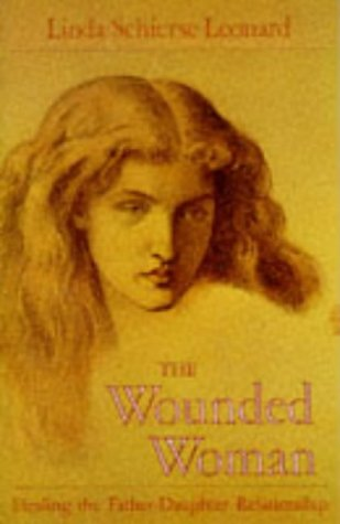 9780394721835: The Wounded Woman: Healing the Father-Daughter Relationship