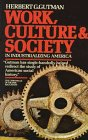 9780394722511: Work, Culture, and Society in Industrializing America: Essays in American Working-Class and Social History