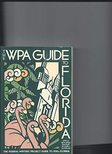 9780394722931: WPA Guide to Florida : The Federal Writers' Project Guide to 1930s Florida, Written and Compiled by the Federal Writers' Project of the Works Progress Administration for the State of Florida