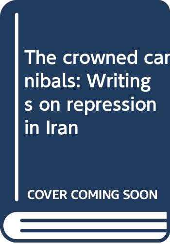 9780394723570: The crowned cannibals: Writings on repression in Iran