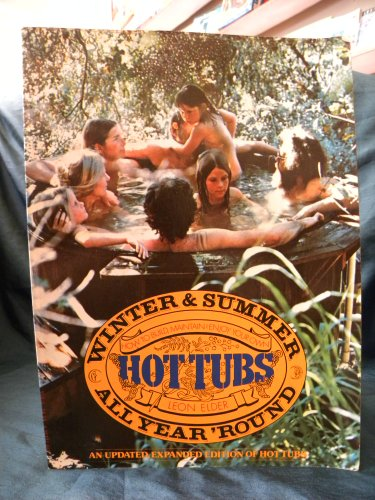 9780394724560: Hot tubs all year 'round: How to build, maintain & enjoy your own, winter & summer
