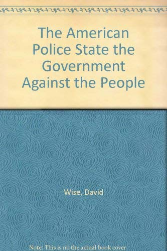 9780394724980: The American Police State: The Government Against the People