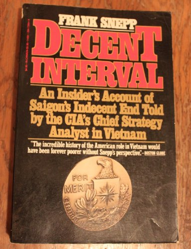 9780394726915: Decent interval: An insiders account of Saigons indecent end told by the CIAs chief strategy analyst in Vietnam