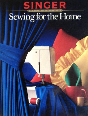 Sewing for the home (Singer sewing reference library): Gail Devens