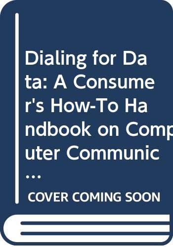 Dialing for Data: A Consumer's How-To Handbook on Computer Communications (0394727746) by David Leon Chandler
