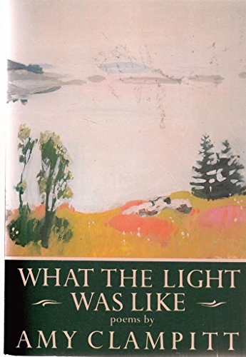 What the Light Was Like (SIGNED Plus SIGNED CARD): Clampitt, Amy