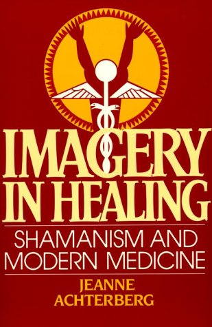 9780394730318: Imagery in Healing: Shamanism and Modernism Medicine