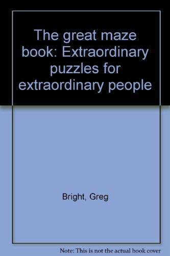 The great maze book: Extraordinary puzzles for extraordinary people: Bright, Greg