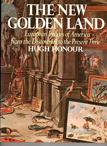 9780394730844: The New Golden Land: European Images of America from the Discoveries to the Present Time
