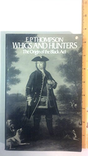 Whigs and Hunters; The Origin of the: Thompson, E.P.