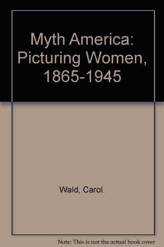 9780394730899: Myth America: Picturing Women, 1865-1945