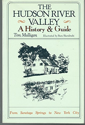 The Hudson River Valley: A History & Guide: Mulligan, Tim