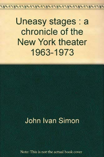 Uneasy stages: A chronicle of the New: Simon, John Ivan