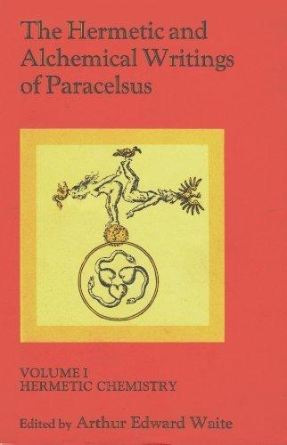 The Hermetic & Alchemical Writings of Paracelsus: Vol. I: Hermetic Chemistry: Paracelsus