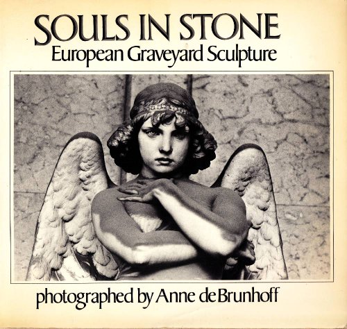 Souls in Stone: European Graveyard Sculpture: Brunoff Anne de (photographer)