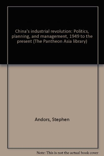 9780394732930: China's industrial revolution: Politics, planning, and management, 1949 to the present (The Pantheon Asia library)