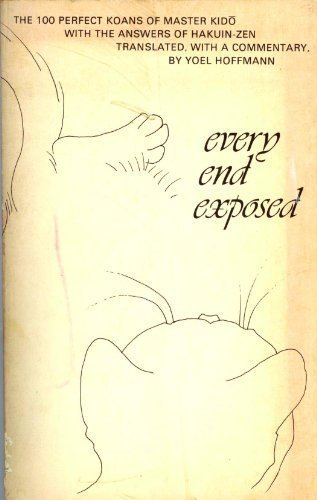 9780394734286: Every End Exposed: The 100 Koans of Master Kido - With the Answers of Hakuin - Zen