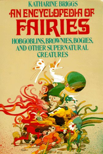 9780394734675: An Encyclopedia of Fairies: Hobgoblins, Brownies, Bogies, & Other Supernatural Creatures