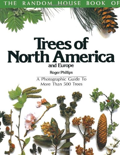 9780394735412: The Random House Book of Trees of North America and Europe: A Photographic Guide to More Than 500 Trees (Random House Book of ... (Garden Plants))