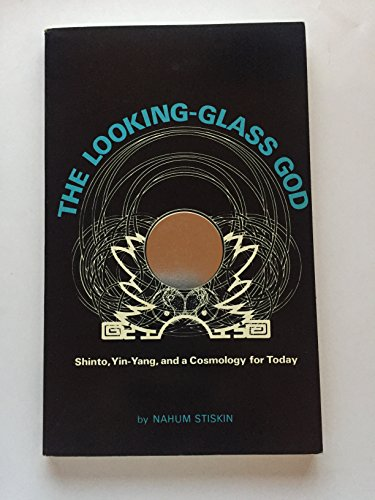 The Looking-Glass God: Shinto, Yin-Yang, and a Cosmology for Today: Stiskin, Nahum; Owen, Maurice (...
