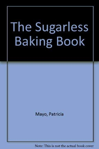 9780394737683: The sugarless baking book: The natural way to prepare America's favorite breads, pies, cakes, puddings, and desserts