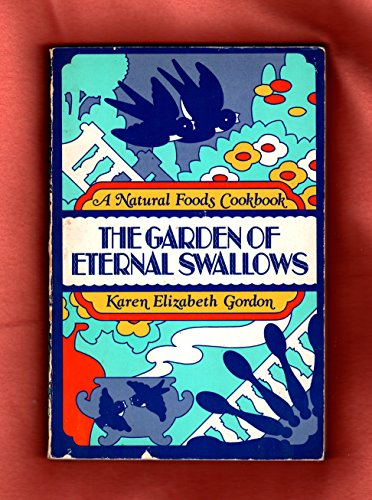 The Garden of Eternal Swallows - a natural foods cookbook