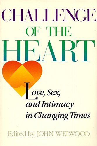 Challenge of the Heart: Love, Sex, and Intimacy in Changing Times: Welwood, John