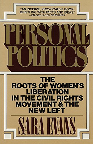 Personal Politics: The Roots of Women's Liberation in the Civil Rights Movement & the New ...