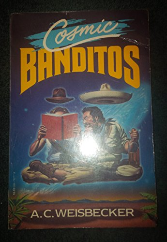 Cosmic Banditos: A Contrabandista's Quest for the Meaning of Life: Weisbecker, A. C.