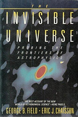 2 book lot: The Invisible Universe: Probing: Field, George B.;Chaisson,