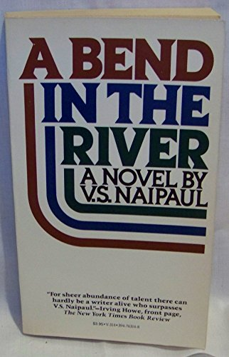 A Bend in the River: Naipaul, V.S.
