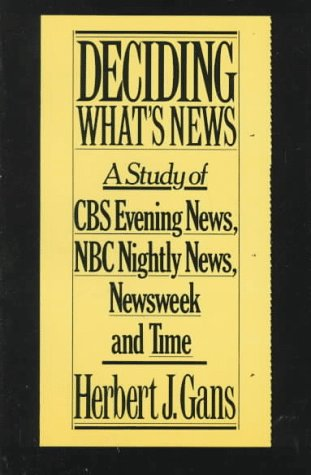 Deciding What's News: A Study of CBS Evening News, NBS Nightly News, Newsweek, and Time