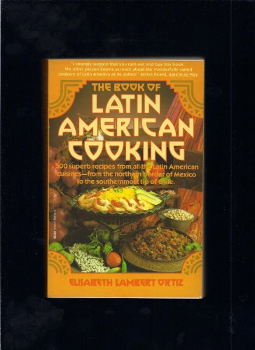 9780394745145: The Book of Latin American Cooking: 500 Superb Recipes from All the Latin American Cuisines--From the Northern Border of Mexico to the Southernmost Tip of Chile