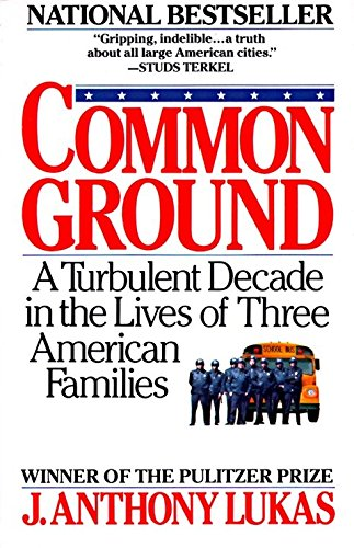 Common Ground: A Turbulent Decade in the: J. Anthony Lukas