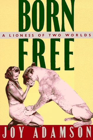 Born Free: A Lioness of Two Worlds: Adamson, Joy