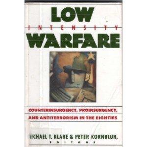 Low Intensity Warfare: Counterinsurgency, Proinsurgency, and Antiterrorism in the Eighties