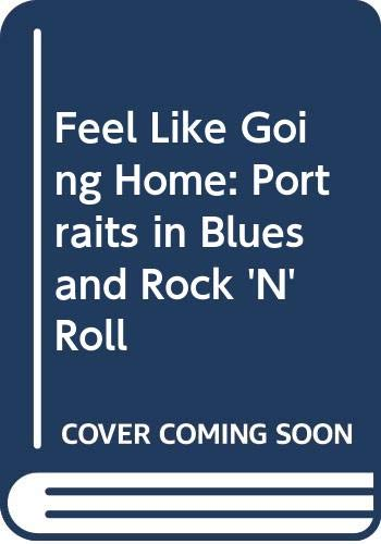 9780394747064: Feel Like Going Home: Portraits in Blues and Rock 'N' Roll